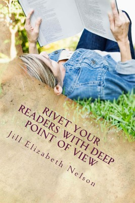 Rivet your readers with deep point of view writing Jill Elizabeth Nelson